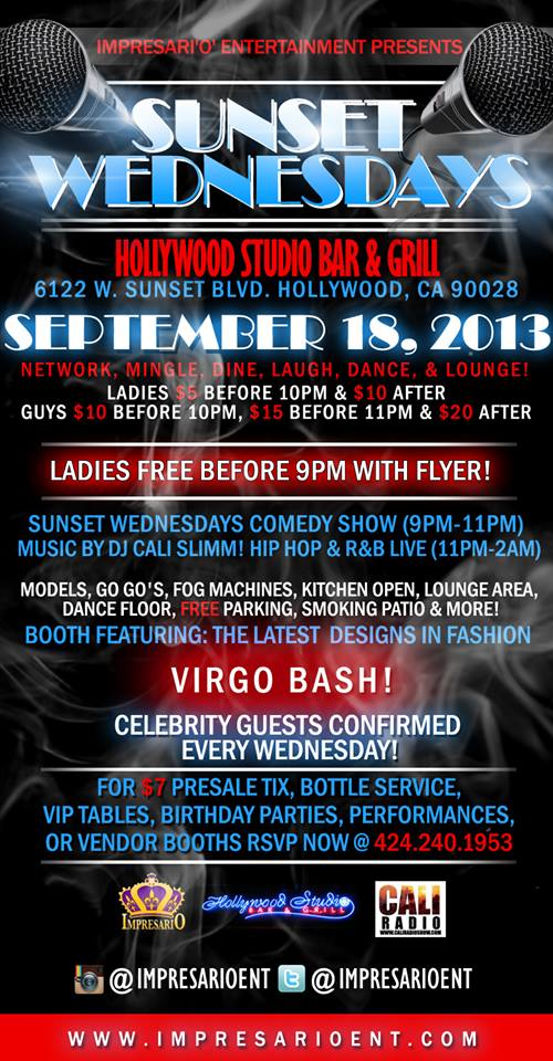 *September 18* Andy Hartley Live! #SunsetWednesdays Comedy Show @ Hollywood Studio Bar & Grill.  6122 Sunset Blvd. Hollywood, CA 90028 (9p-11p) Ladies $5 B4 10pm & $10 After, Guys $10 B4 10pm, $15 B4 11pm, & $20 After. Huge Virgo AfterParty @11pm. For VIP & More Info 4242401953 Follow @ImpresarioEnt